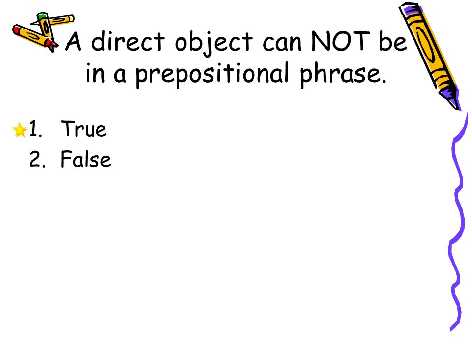 A direct object can NOT be in a prepositional phrase.