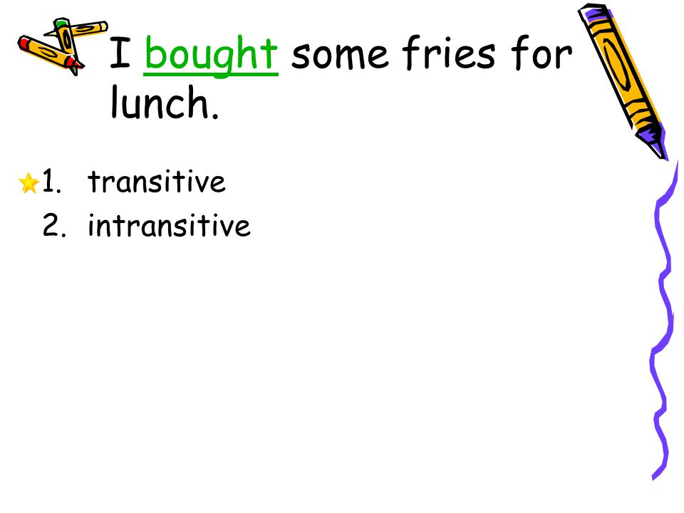 I bought some fries for lunch.