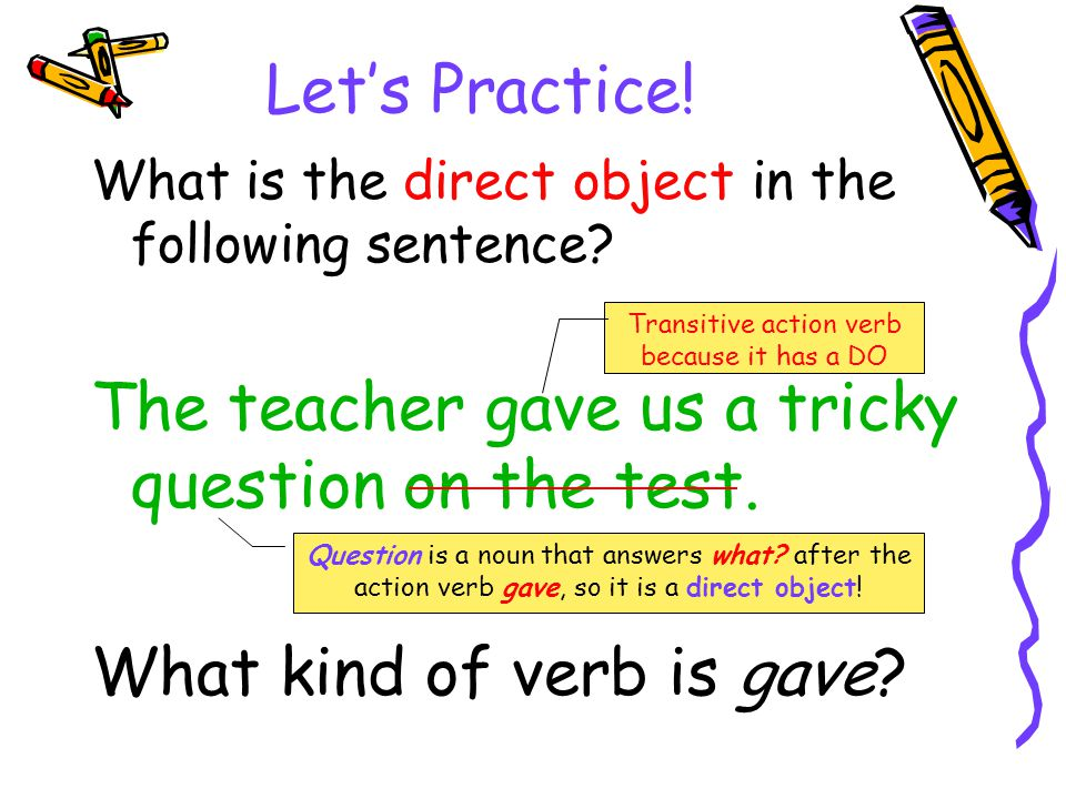 Transitive action verb because it has a DO