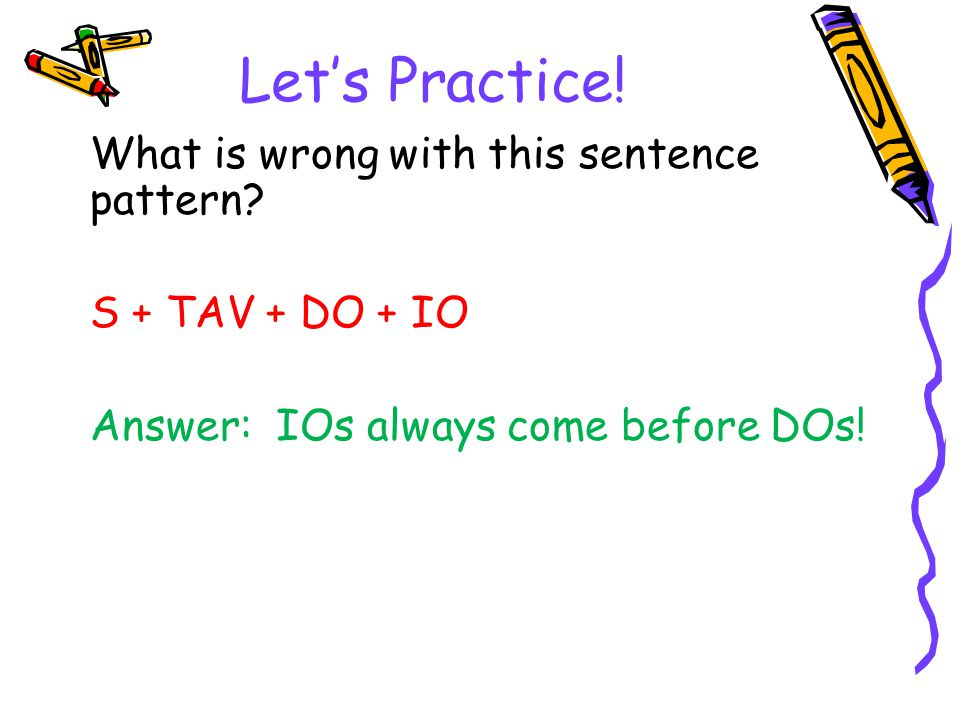 Let's Practice! What is wrong with this sentence pattern