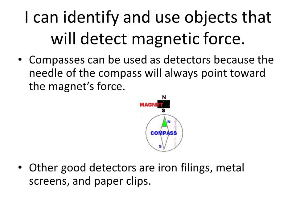 I can identify and use objects that will detect magnetic force.