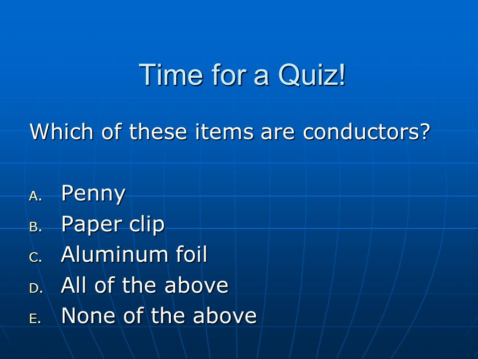 Time for a Quiz! Which of these items are conductors Penny Paper clip