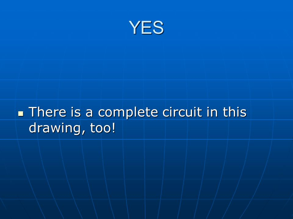 YES There is a complete circuit in this drawing, too!