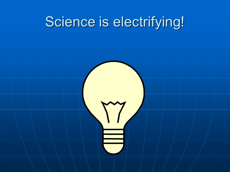 Science is electrifying!