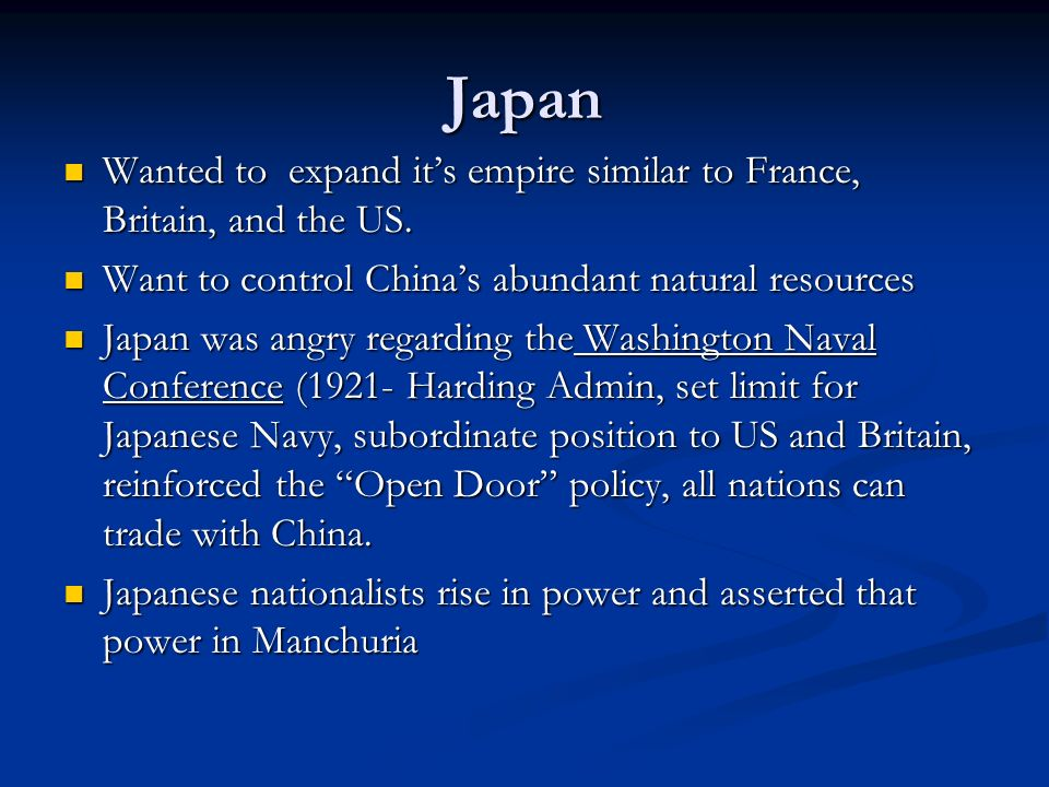 Japan Wanted to expand it's empire similar to France, Britain, and the US. Want to control China's abundant natural resources.