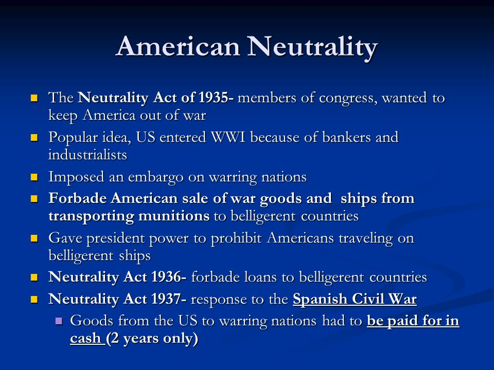 American NeutralityThe Neutrality Act of 1935- members of congress, wanted to keep America out of war.
