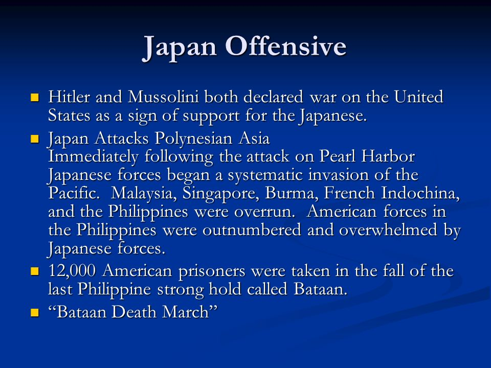 Japan OffensiveHitler and Mussolini both declared war on the United States as a sign of support for the Japanese.