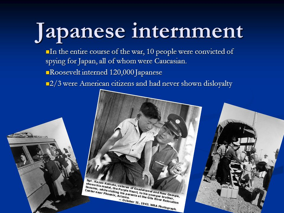 Japanese internment In the entire course of the war, 10 people were convicted of spying for Japan, all of whom were Caucasian.