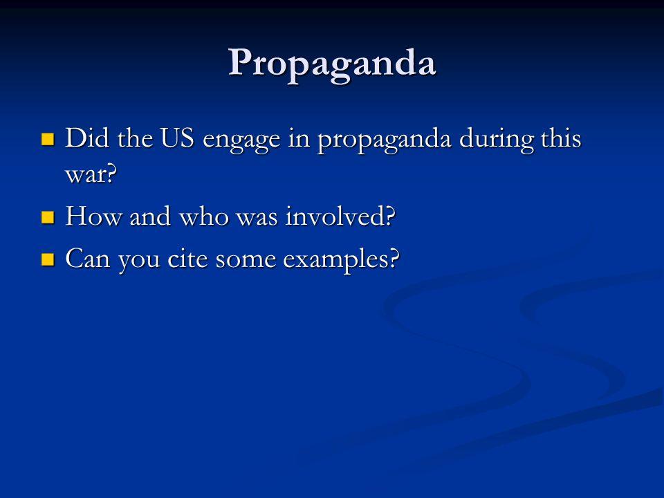 Propaganda Did the US engage in propaganda during this war