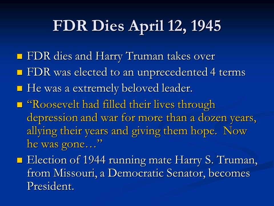 FDR Dies April 12, 1945 FDR dies and Harry Truman takes over