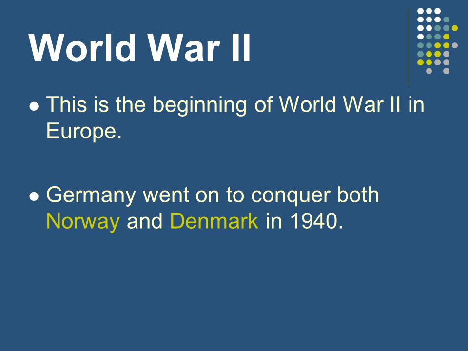 World War II This is the beginning of World War II in Europe.