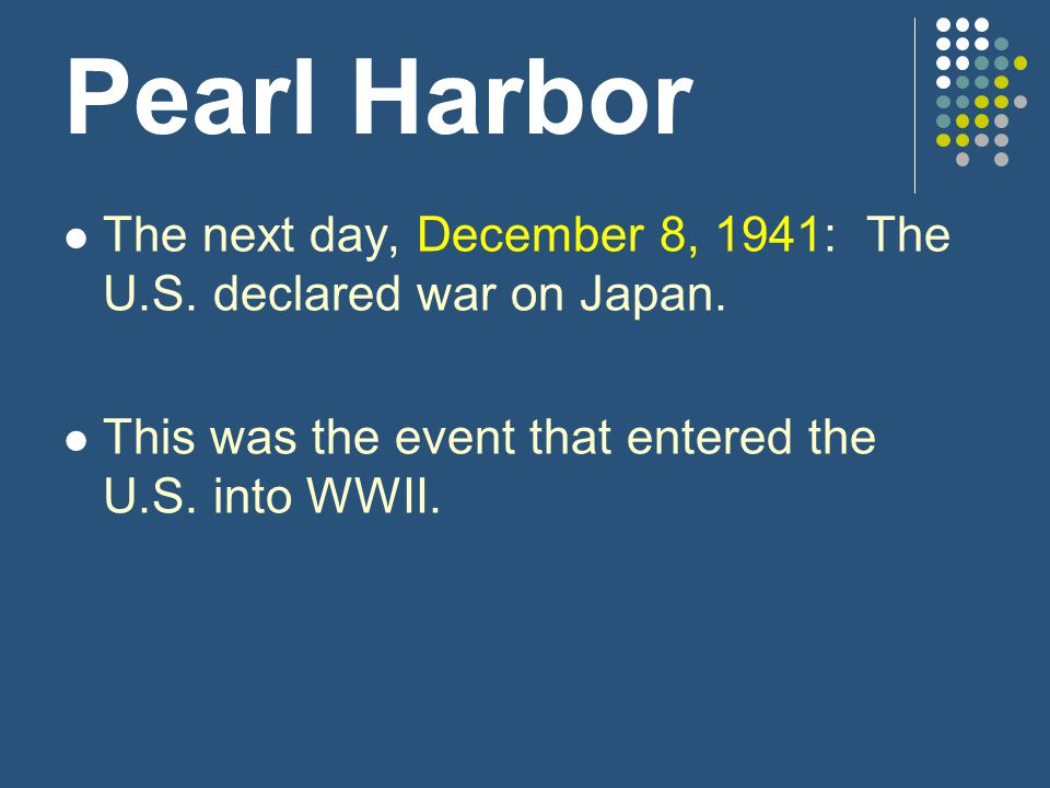 Pearl Harbor The next day, December 8, 1941: The U.S.