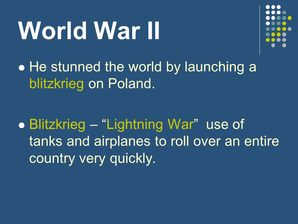 World War II He stunned the world by launching a blitzkrieg on Poland.