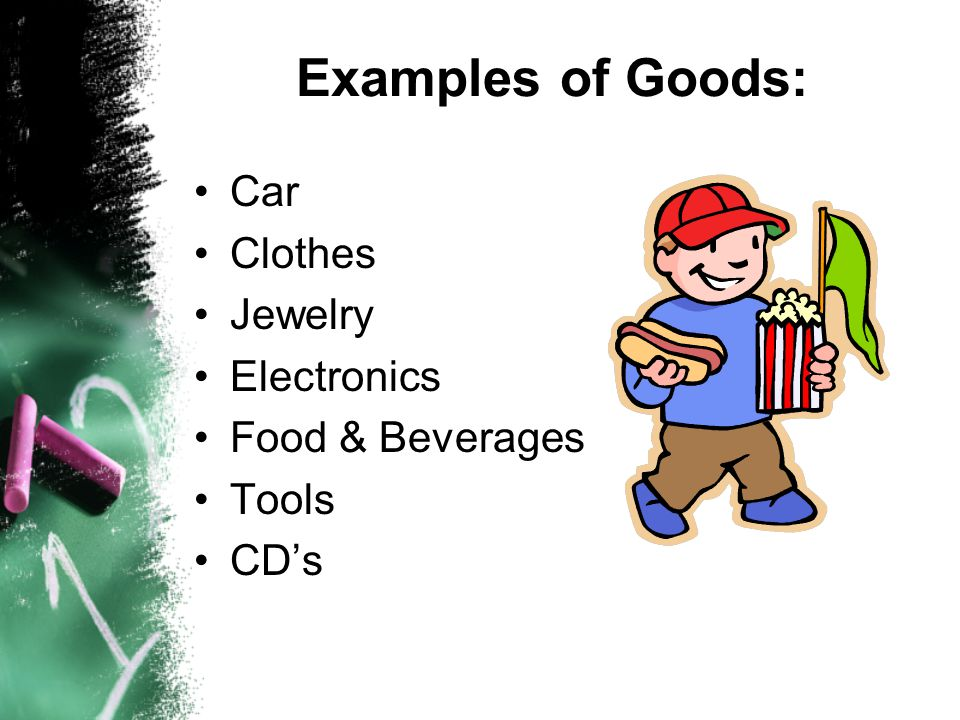 Examples of Goods: Car Clothes Jewelry Electronics Food & Beverages