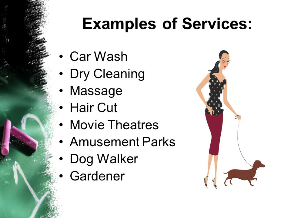 Examples of Services: Car Wash Dry Cleaning Massage Hair Cut