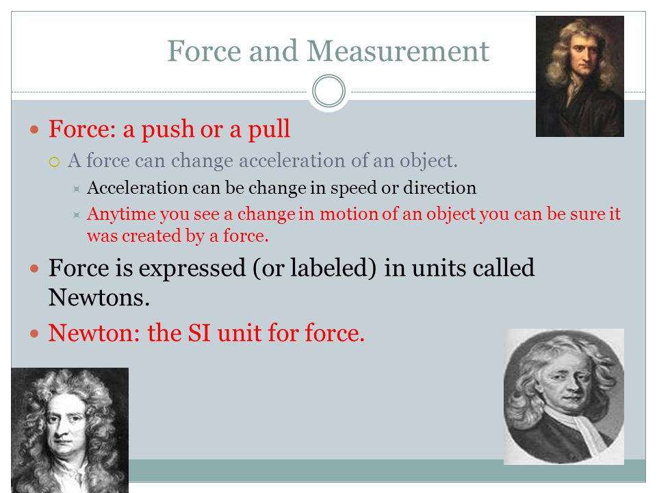 Force and Measurement Force: a push or a pull