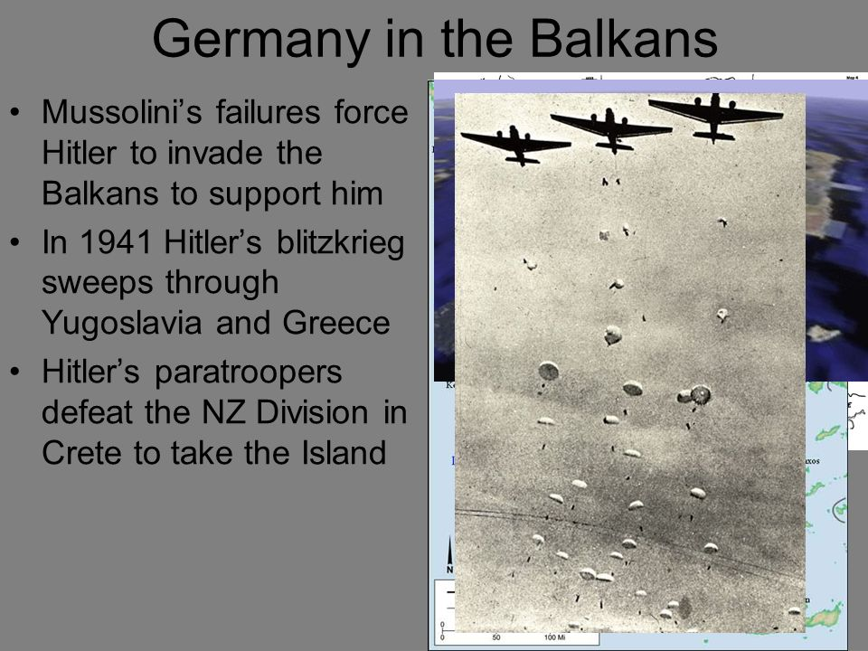 Germany in the Balkans Mussolini's failures force Hitler to invade the Balkans to support him.