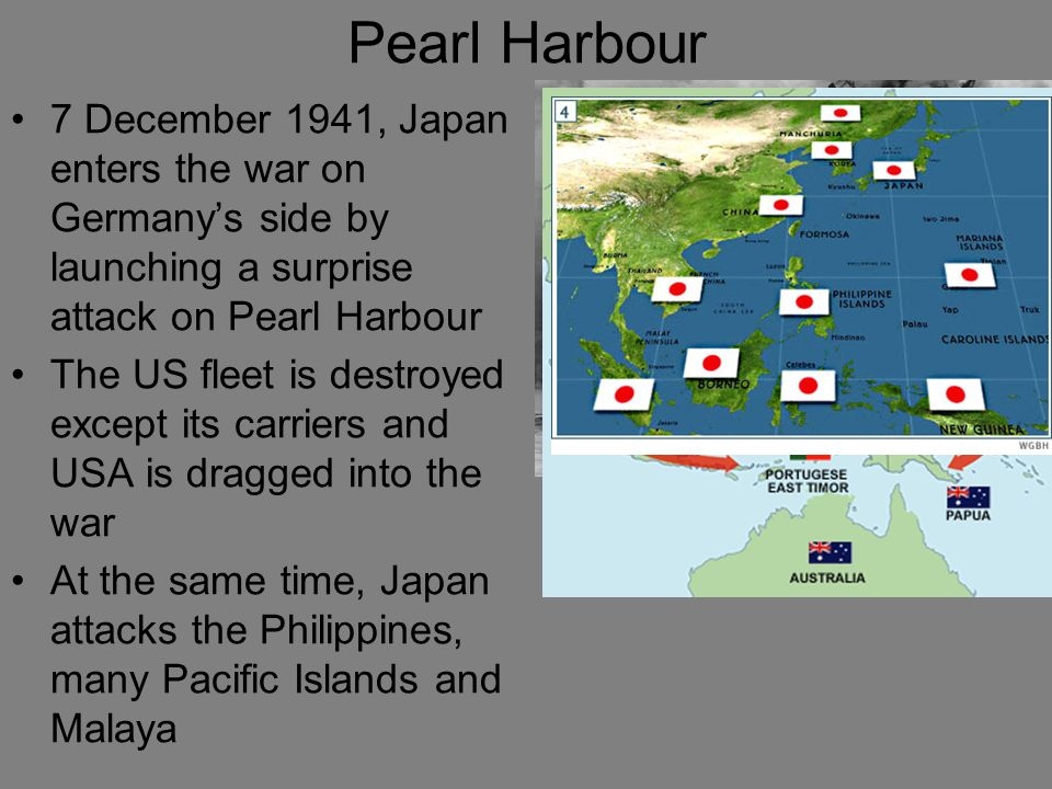 Pearl Harbour 7 December 1941, Japan enters the war on Germany's side by launching a surprise attack on Pearl Harbour.
