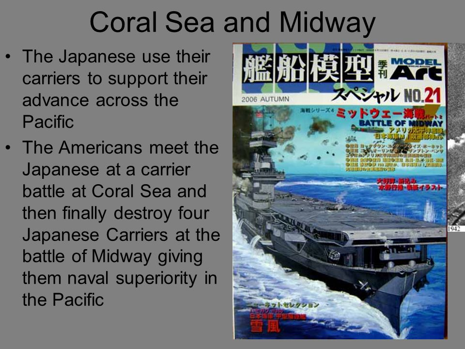 Coral Sea and Midway The Japanese use their carriers to support their advance across the Pacific.