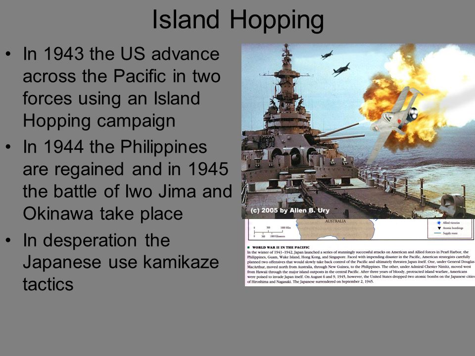 Island Hopping In 1943 the US advance across the Pacific in two forces using an Island Hopping campaign.