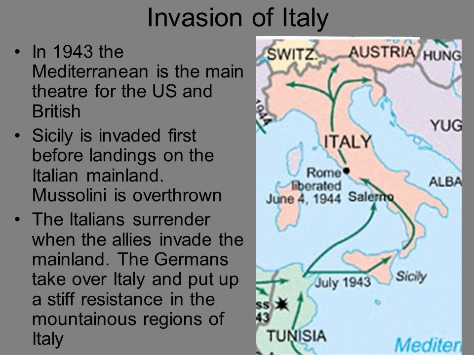 Invasion of Italy In 1943 the Mediterranean is the main theatre for the US and British.
