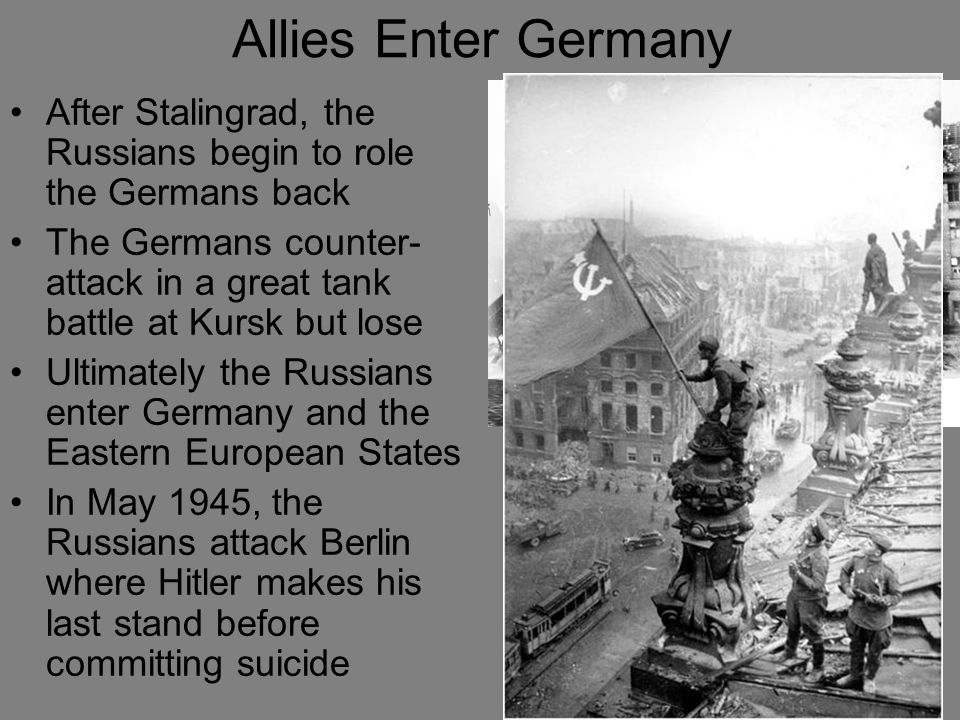 Allies Enter Germany After Stalingrad, the Russians begin to role the Germans back.