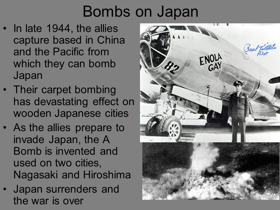 Bombs on Japan In late 1944, the allies capture based in China and the Pacific from which they can bomb Japan.
