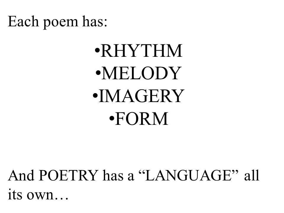 RHYTHM MELODY IMAGERY FORM Each poem has:
