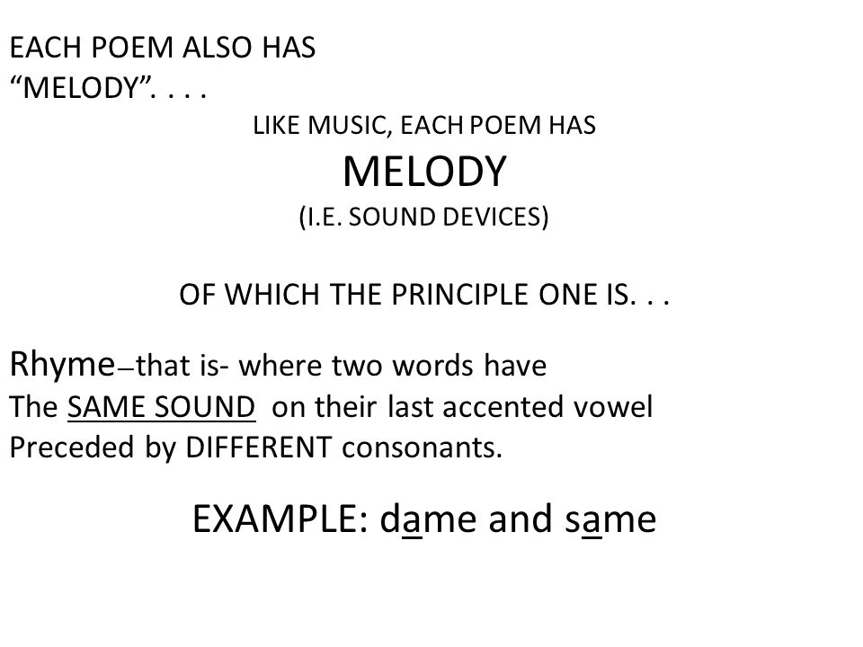 MELODY EXAMPLE: dame and same Rhyme—that is- where two words have