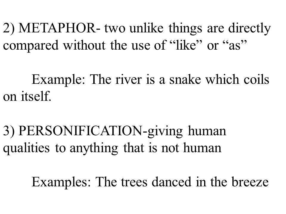 2) METAPHOR- two unlike things are directly compared without the use of like or as