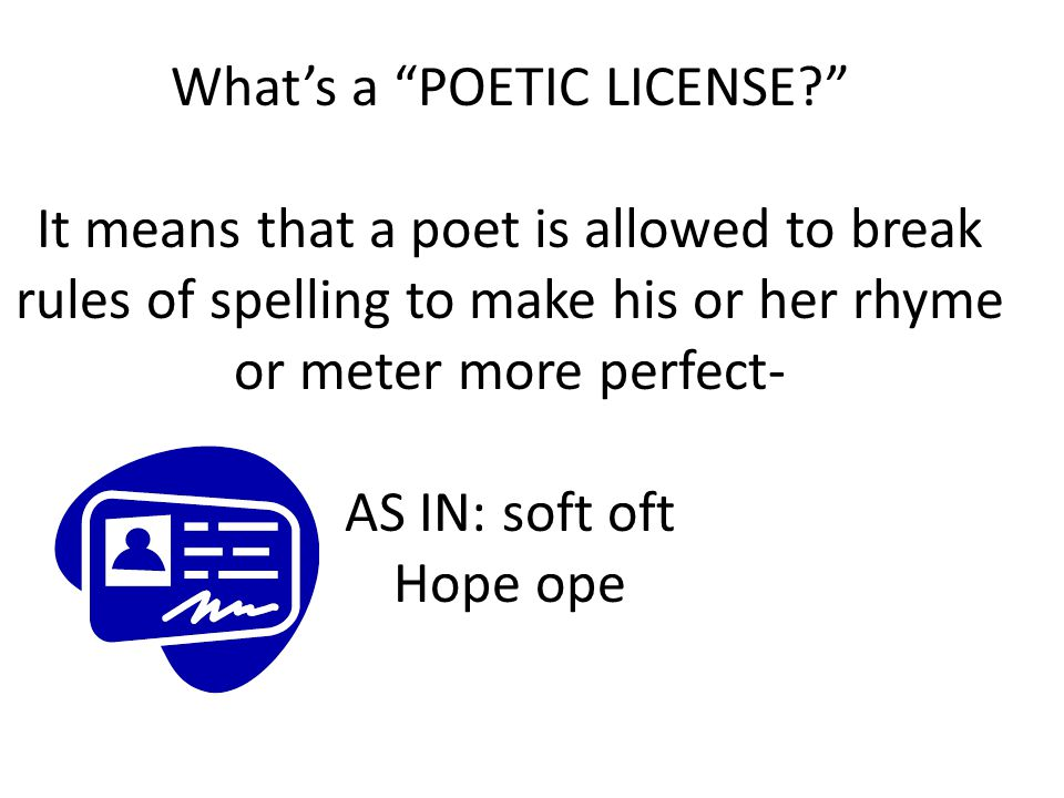What's a POETIC LICENSE