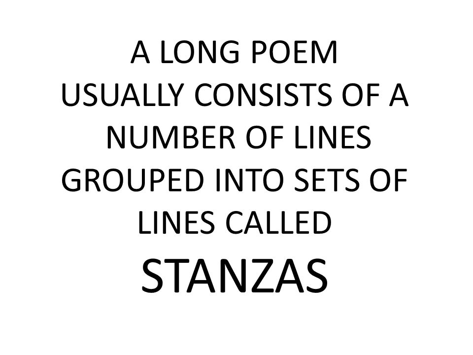 STANZAS A LONG POEM USUALLY CONSISTS OF A NUMBER OF LINES