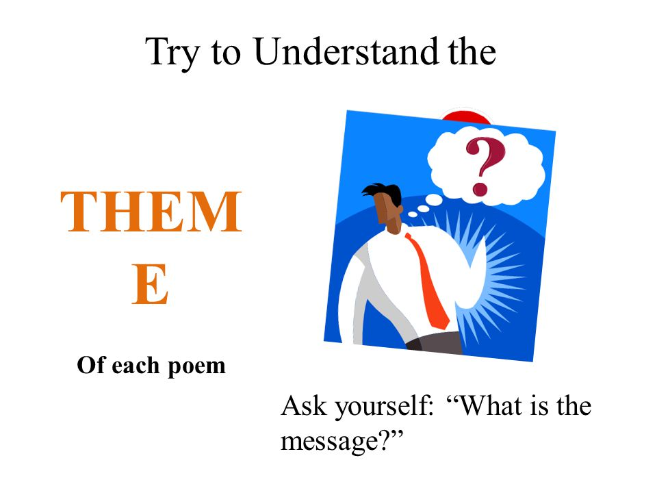 THEME Try to Understand the Ask yourself: What is the message