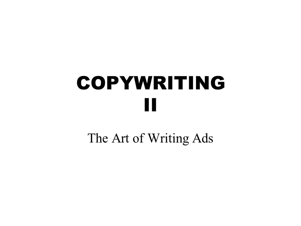 COPYWRITING II The Art of Writing Ads