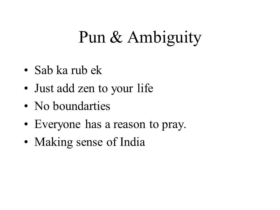 Pun & Ambiguity Sab ka rub ek Just add zen to your life No boundarties