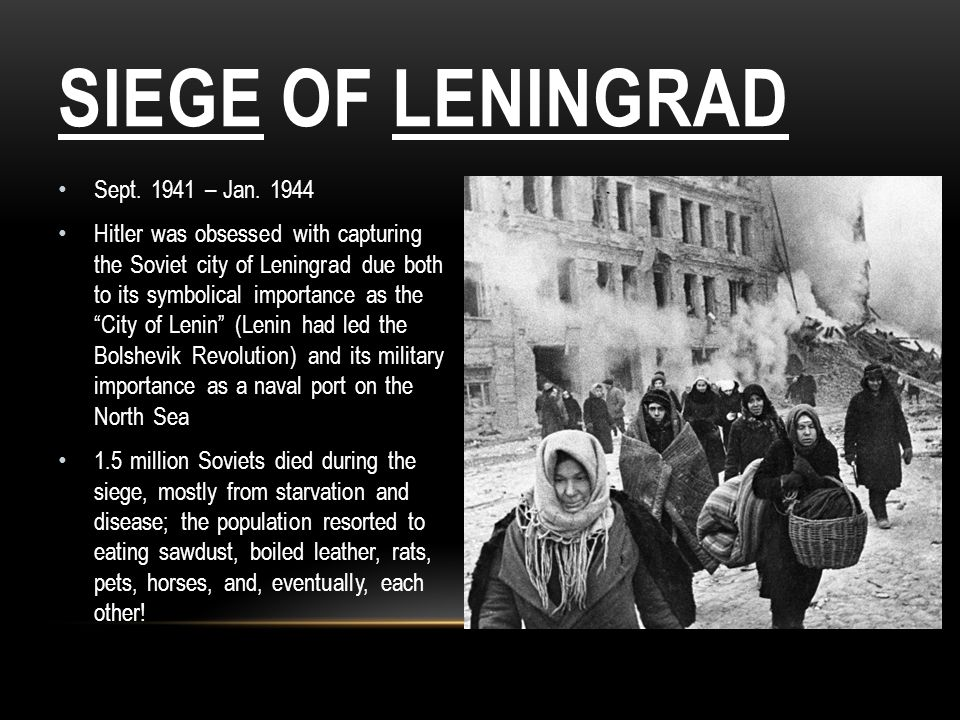Siege of Leningrad Sept. 1941 – Jan. 1944