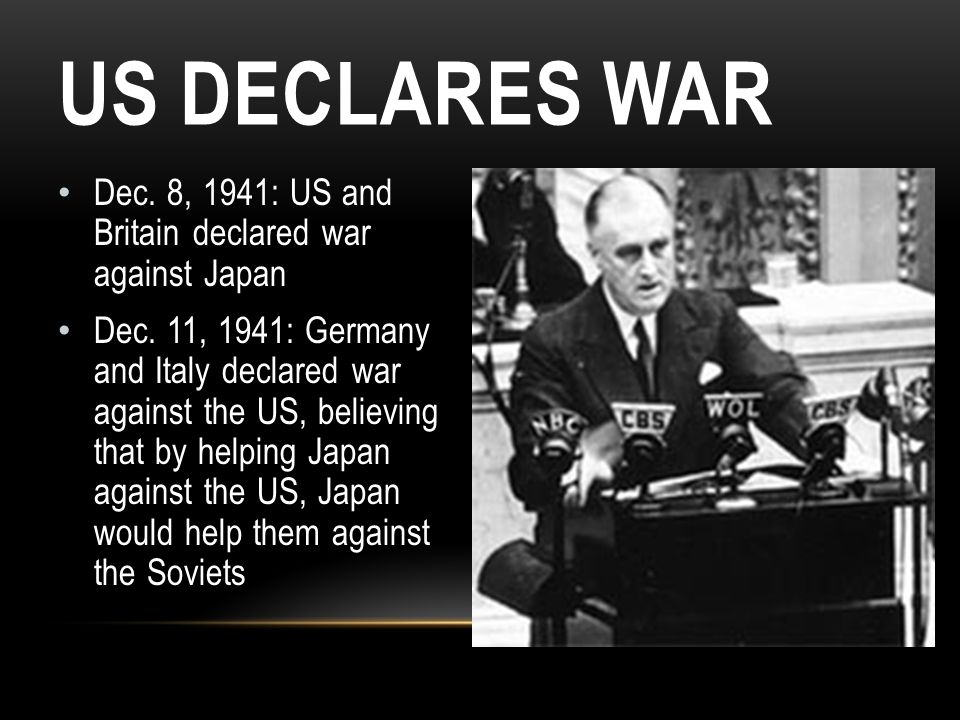 US Declares War Dec. 8, 1941: US and Britain declared war against Japan.