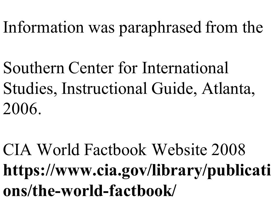 Information was paraphrased from the Southern Center for International Studies, Instructional Guide, Atlanta, 2006.