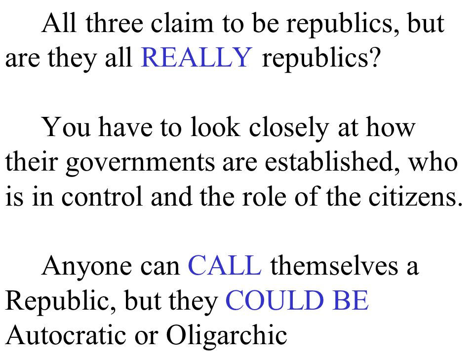 All three claim to be republics, but are they all REALLY republics