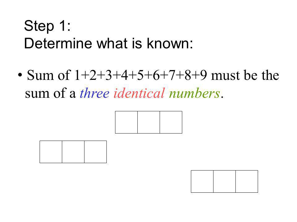 Step 1: Determine what is known: • Sum of 1+2+3+4+5+6+7+8+9 must be the.