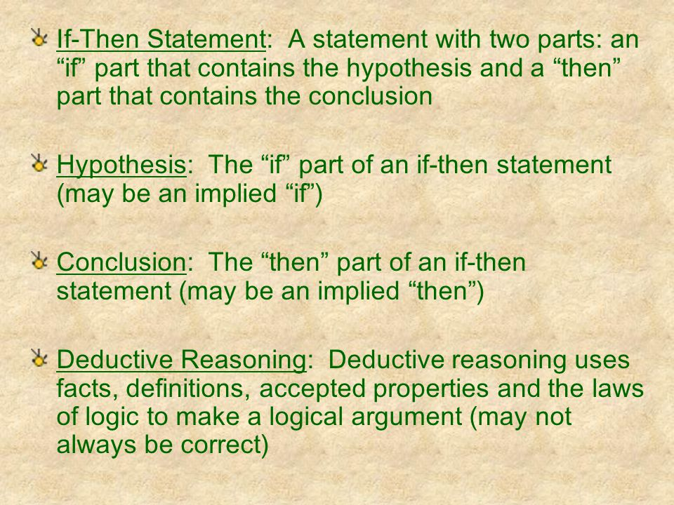 If-Then Statement: A statement with two parts: an if part that contains the hypothesis and a then part that contains the conclusion