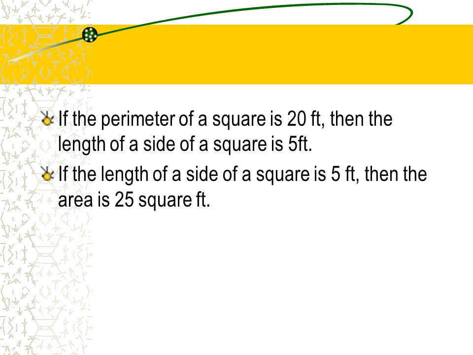 If the perimeter of a square is 20 ft, then the length of a side of a square is 5ft.