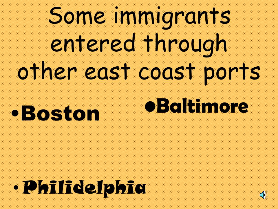 Some immigrants entered through other east coast ports