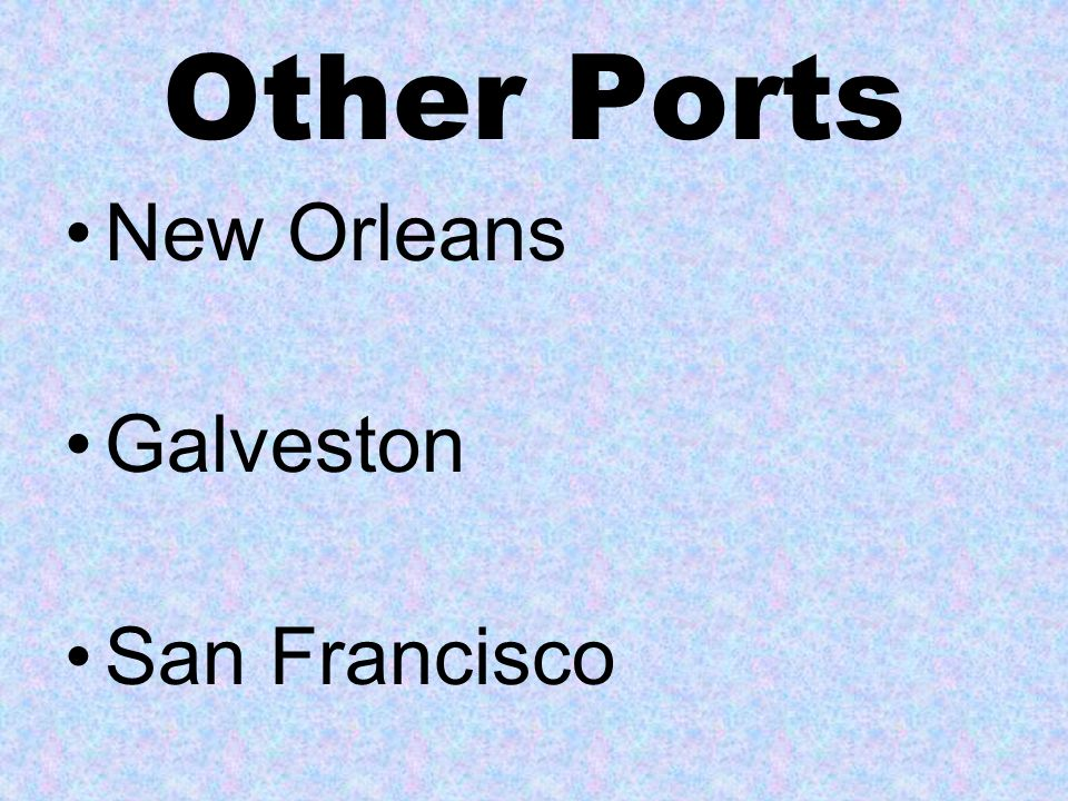 Other Ports New Orleans Galveston San Francisco