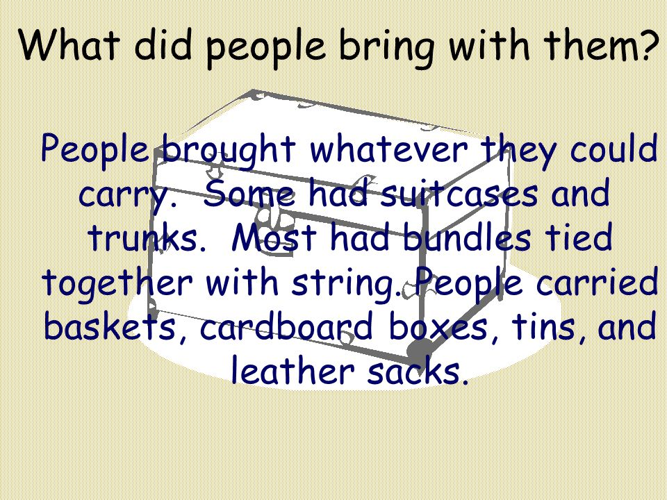 What did people bring with them