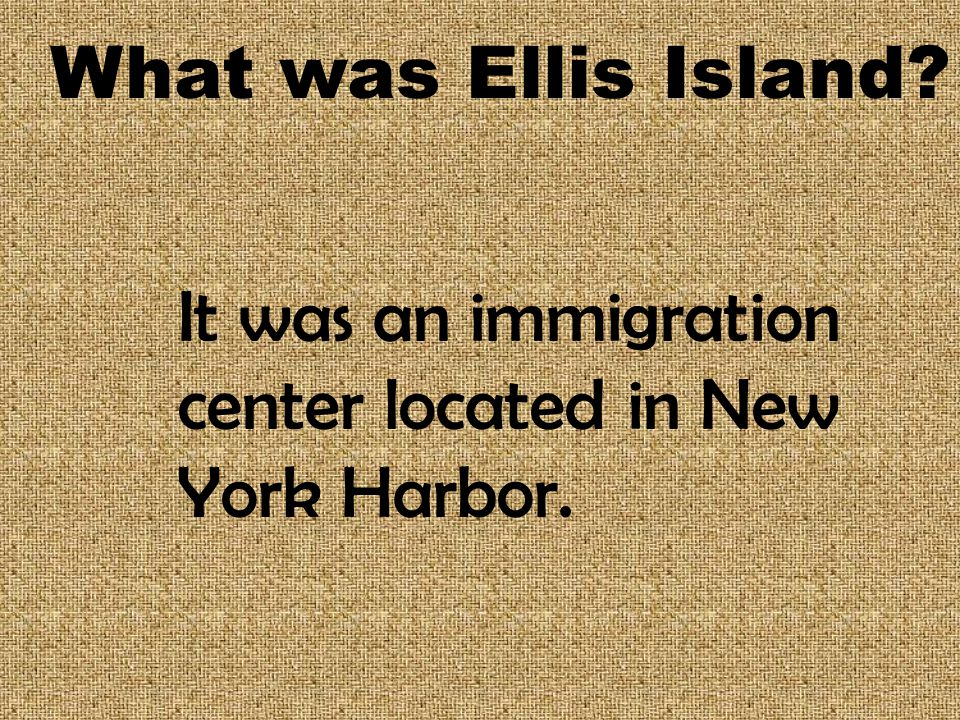 What was Ellis Island It was an immigration center located in New York Harbor.