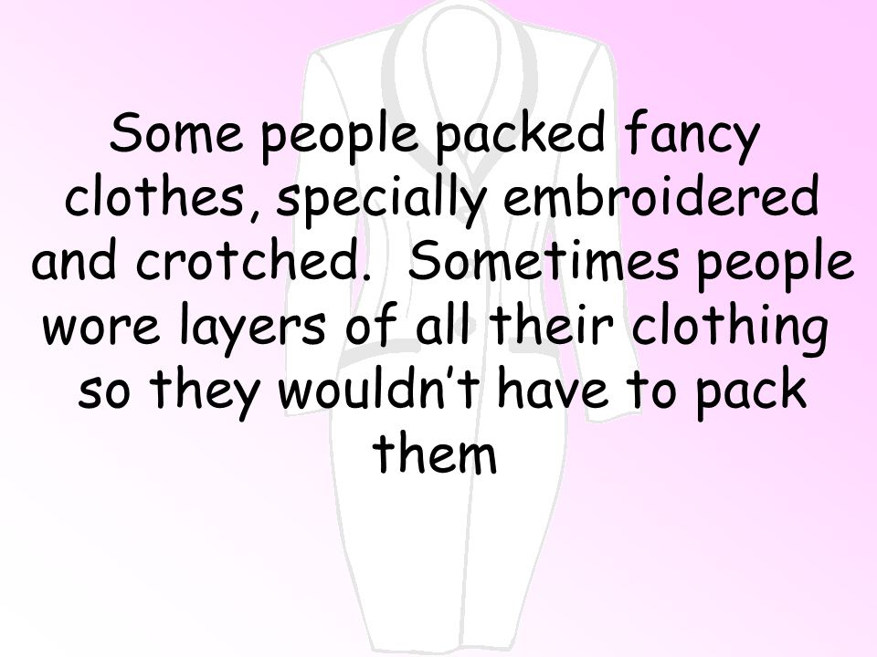 Some people packed fancy clothes, specially embroidered