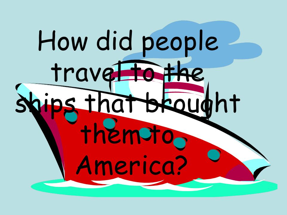 How did people travel to the ships that brought them to America
