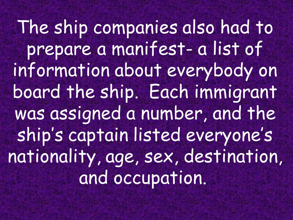 The ship companies also had to prepare a manifest- a list of