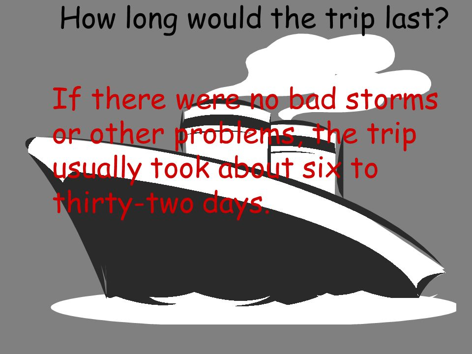 How long would the trip last